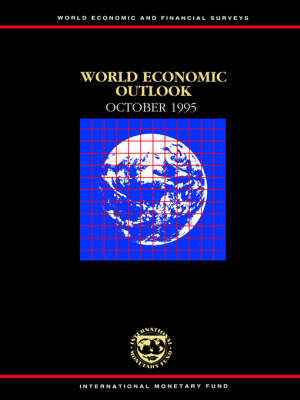 World Economic Outlook: October 1995: A Survey by the Staff of the International Monetary Fund - World Economic and Financial Surveys (Paperback)