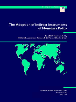 The Adoption of Indirect Instruments of Monetary Policy Part 1. Issues and Overview, Part 2. Case Studies - Occasional paper: 126 (Paperback)