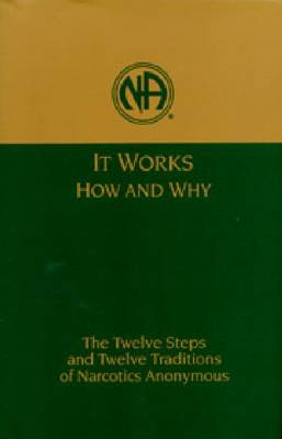It Works: How and Why: The Twelve Steps and Twelve Traditions of Narcotics Anonymous (Hardback)
