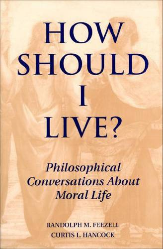 How Should I Live?: Philosophical Conversations About Moral Life (Paperback)