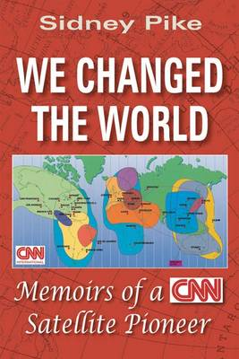We Changed the World: Memoirs of a CNN Satellite Pioneer (Paperback)