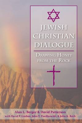 Jewish Christian Dialogue: Drawing Honey from the Rock (Paperback)