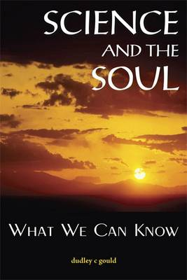 Science and the Soul: What We Can Know (Hardback)