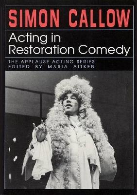 Acting in Restoration Comedy - Applause Acting Series (Paperback)
