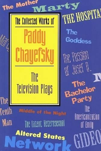 The Collected Works of Paddy Chayefsky: The Television Plays - Applause Books (Paperback)