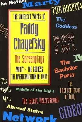 The Collected Works of Paddy Chayefsky: The Screenplays : Marty the Goddess : the Americanization of Emily - The Collected Works of Paddy Chayefsky Vol 3 & 4 (Paperback)