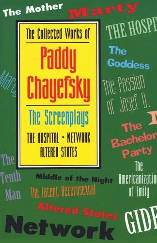 The Collected Works of Paddy Chayefsky: The Screenplays : the Hospital Network : Altered States (Paperback)