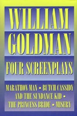 William Goldman: Four Screenplays with Essays/Marathon Man/Butch Cassidy and the Sundance Kid/the Princess Bride/Misery (Hardback)