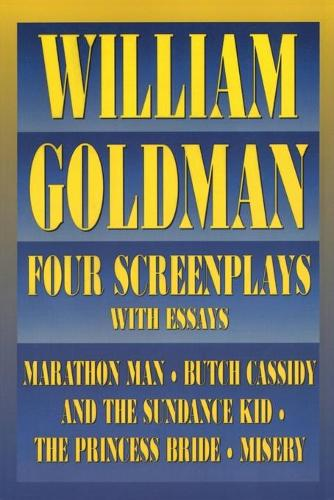 William Goldman: Four Screenplays with Essays - Applause Books (Paperback)