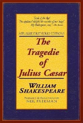 The Tragedie of Julius Caesar - Applause Shakespeare Library Folio Texts (Paperback)