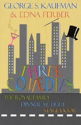 Three Comedies: The Royal Family, Dinner at Eight, Stage Door (Paperback)