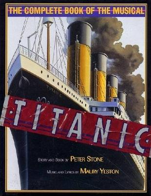 Titanic: The Complete Book of the Musical - Applause Books (Hardback)