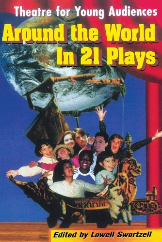 Around the World in 21 Plays: Theatre for Young Audiences - Applause Books (Paperback)