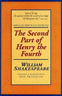 The Second Part of Henry the Fourth, Containing His Death: And the Coronation of King Henry the Fifth - Applause Shakespeare Library Folio Texts (Paperback)