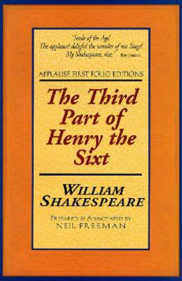 The Third Part of Henry the Sixt, with the Death of the Duke of Yorke - Applause Shakespeare Library Folio Texts (Paperback)