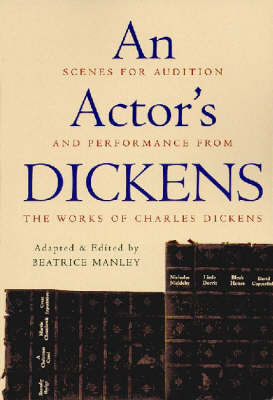 An Actor's Dickens: Scenes for Audition and Performance from the Works of Charles Dickens (Paperback)