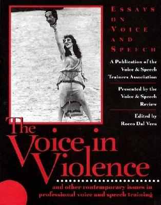 The Voice in Violence: And Other Contemporary Issues in Professional Voice and Speech Training (Paperback)