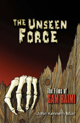 The Unseen Force: The Films of Sam Raimi (Paperback)
