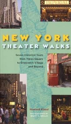 New York Theatre Walks: Seven Historical Tours from Times Square to Greenwich Village and Beyond - Applause Books (Paperback)