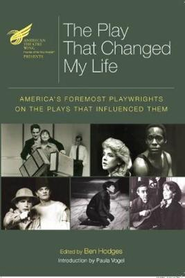 American Theatre Wing Presents the Play That Changed My Life: America'S Foremost Playwrights on the Plays That Influenced Them (Paperback)