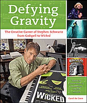 """Defying Gravity: The Creative Career of Stephen Schwartz, from """"Godspell"""" to """"Wicked"""" (Paperback)"""