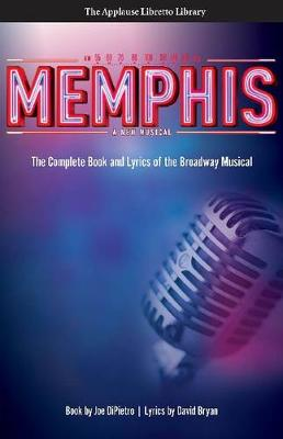Memphis: The Complete Book and Lyrics of the Broadway Musical - Applause Libretto Library (Paperback)