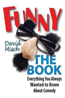 Funny: the Book: Everything You Always Wanted to Know About Comedy (Paperback)