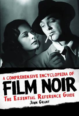 A Comprehensive Encyclopedia of Film Noir: The Essential Reference Guide - Applause Books (Hardback)