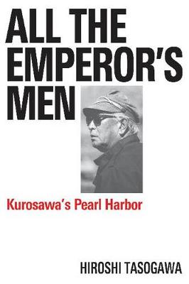 All the Emperor's Men: Kurosawa's Pearl Harbour (Hardback)