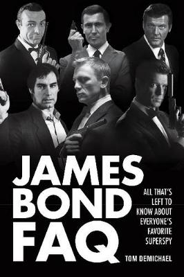 James Bond FAQ: All That's Left to Know About Everyone's Favorite Superspy (Paperback)