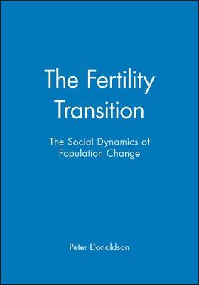 The Fertility Transition: The Social Dynamics of Population Change (Hardback)
