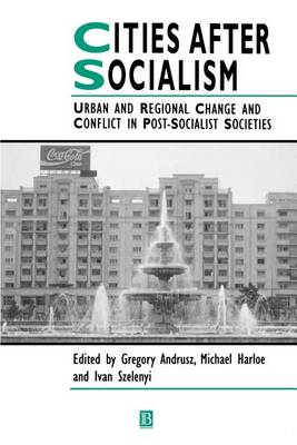 Cities After Socialism: Urban and Regional Change and Conflict in Post-Socialist Societies - Studies in Urban and Social Change (Paperback)
