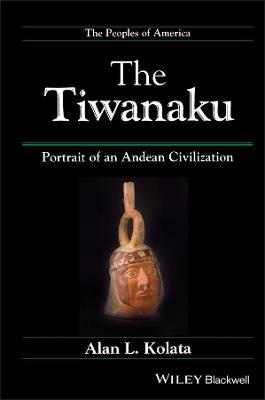 The Tiwanaku: Portrait of an Andean Civilization - Peoples of America (Hardback)