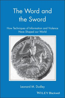 The Word and the Sword: How Techniques of Violence Have Shaped Our World (Hardback)