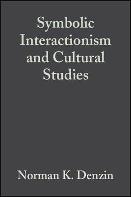 Symbolic Interactionism and Cultural Studies: The Politics of Interpretation - Twentieth Century Social Theory (Paperback)