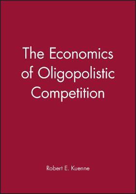 The Economics of Oligopolistic Competition (Hardback)