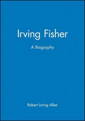 Irving Fisher: A Biography (Hardback)