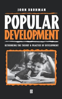 Popular Development: Rethinking the Theory and Practice of Development (Hardback)