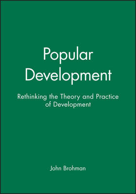 Popular Development: Rethinking the Theory and Practice of Development (Paperback)