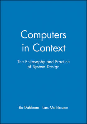 Computers in Context: The Philosophy and Practice of System Design (Paperback)