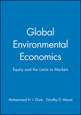 Global Environmental Economics: Equity and the Limits to Markets (Hardback)