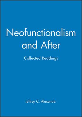 Neofunctionalism and After: Collected Readings - Twentieth Century Social Theory (Hardback)