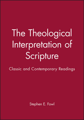 The Theological Interpretation of Scripture: Classic and Contemporary Readings - Wiley Blackwell Readings in Modern Theology (Paperback)