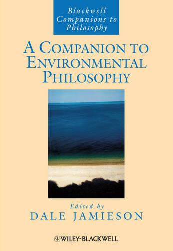 A Companion to Environmental Philosophy - Blackwell Companions to Philosophy (Hardback)