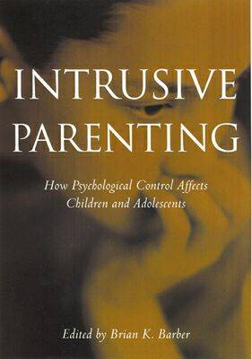 Intrusive Parenting: How Psychological Control Affects Children and Adolescents (Hardback)