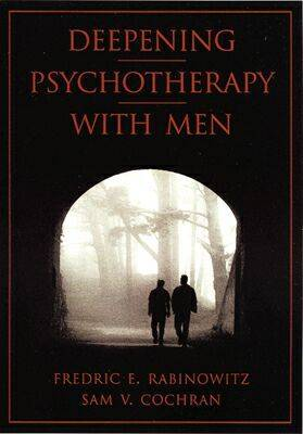 Deepening Psychotherapy with Men (Hardback)