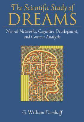 The Scientific Study of Dreams: Neural Networks, Cognitive Development and Content Analysis (Hardback)