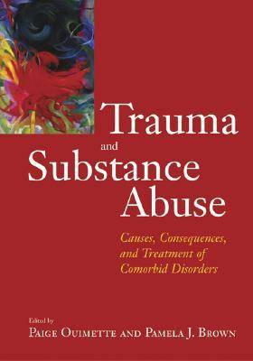 Trauma and Substance Abuse: Causes, Consequences and Treatment of Comorbid Disorders (Hardback)