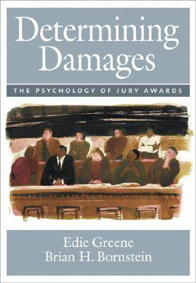 Determining Damages: The Psychology of Jury Awards - Law and Public Policy - Psychology and the Social Sciences Series (Hardback)