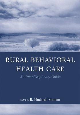 Rural Behavioral Health Care: An Interdisciplinary Guide (Paperback)